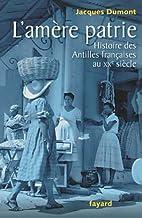L'amère patrie: Histoire des Antilles…