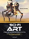 Chiang, Doug: Sci-fi Art: Créer un univers de science-fiction
