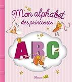 Mon alphabet des princesses by Juliette…