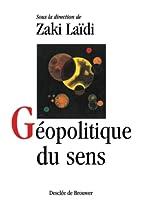 Géopolitique du sens by Zaki Laïdi