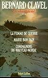 Clavel, Bernard: les colonnes du ciel t.2 ; la femme de guerre ; Marie Bon Pain ; compganons du nouveau monde