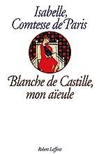 Blanche de Castille, mon aïeule by Isabelle…