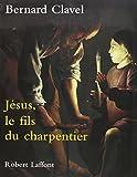 Bernard Clavel: Jesus le fils du charpentier -relie- (French Edition)