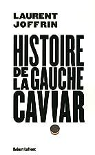 Histoire de la gauche caviar by Laurent…
