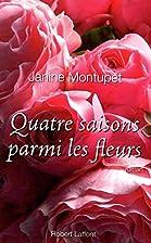 Quatre saisons parmi les fleurs by Janine…