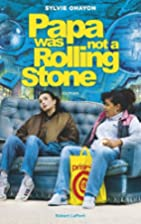 Papa was not a Rolling Stone by Sylvie…