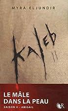 Kaleb, Tome 2 : Abigail by Myra ELJUNDIR