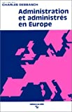 Debbasch, Charles: Administration Et Administres En Europe: Actes Du Colloque Sur Le Controle Juridictionnel Et Les Nouveaux Modes De Protection En Europe Tenu a Aix En Octobre 1983