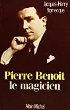 Pierre Benoit, le magicien by Jacques-Henry…
