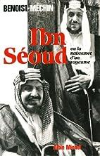 Ibn Seoud ou la naissance d'un royaume. Le…