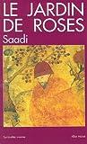 Saadi, Muslihuddin: Le Jardin de roses (French Edition)