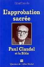 L'Approbation sacrée : Paul Claudel et la…