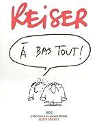 A bas tout! (Collection Les annees Reiser)…