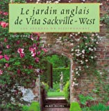 Tony Lord: Le jardin anglais de Vita Sackville-West: Les Secrets de Sissinghurst (French Edition)