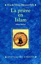 La Prière en islam by Eva de…