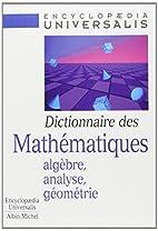 Dictionnaire des mathématiques: algèbre,…