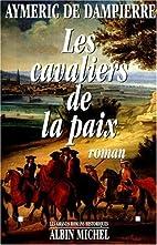 Les cavaliers de la paix : roman by Aymeric…