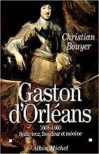 Gaston d'Orleans (1608-1660): Seducteur,…