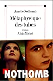 Nothomb, Amelie: Metaphysique Des Tubes