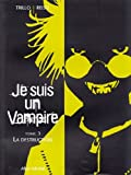 Trillo, Carlos: Je suis un vampire, tome 3: La Destruction (French Edition)