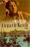 James Welch: a la Grace de Marseille (Collections Litterature) (French Edition)