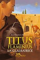 Titus Flaminius, tome 2 : La Gladiatrice by…