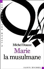 Marie la musulmane by Michel Dousse