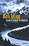 Spragg, Mark: La Ou Les Rivieres Se Separent (Collections Litterature) (French Edition)