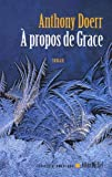 Doerr, Anthony: A Propos de Grace (Collections Litterature) (French Edition)