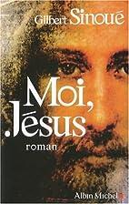 Moi, Jésus by Gilbert Sinoue