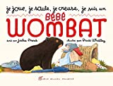 Jackie French: Je Joue, Je Saute, Je Creuse, Je Suis Un Bebe Wombat (French Edition)