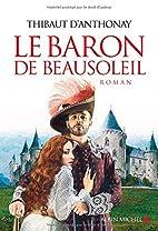 Le baron de Beausoleil : roman by Thibaut…