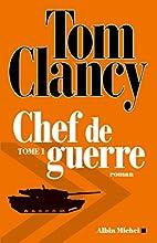 Chef de guerre : Tome 1 by Tom Clancy