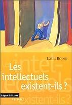 Les intellectuels existent ils ? by Louis…