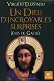 Virgilio Elizondo: Un Dieu d'incroyables surprises, Jésus de Galilée (French Edition)