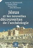 Charlesworth, James H: Jésus et les nouvelles découvertes de l'archéologie