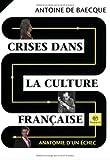 Antoine de Baecque: Crises dans la culture française (French Edition)