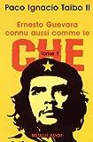Taibo, Paco Ignacio: Ernesto Guevara connu aussi comme le Che, tome 1