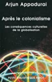 Arjun Appadurai: Après le colonialisme (French Edition)