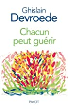 Chacun peut guérir (French Edition) by…