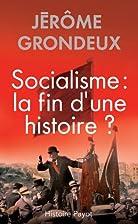 Socialisme : la fin d'une histoire? by…