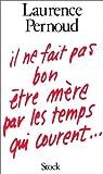 Pernoud, Laurence: Il ne fait pas bon etre mere par les temps qui courent-- (French Edition)