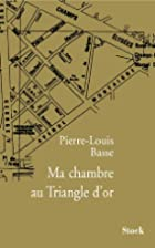 Ma chambre au Triangle d'or by Pierre-Louis…