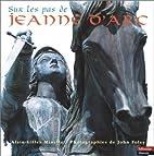 Sur les pas de Jeanne d'Arc by Alain-Gilles…