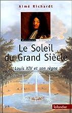 Le Soleil du Grand siècle: Louis XIV…
