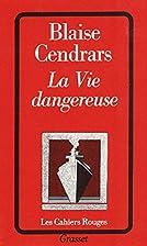 La vie dangereuse by Blaise Cendrars