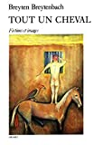 Breyten Breytenbach: Tout un cheval (French Edition)