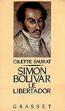 Bolivar le Libertador by Gilette Saurat