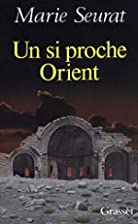 Un si proche Orient by Marie Seurat