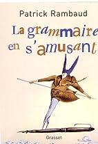 La grammaire en s'amusant by Patrick Rambaud